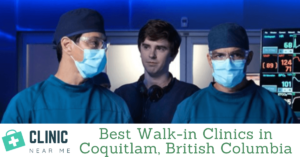 Top 4 Easy-to-find Walk-In Clinic Coquitlam