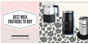 Best Milk Frothers to Buy